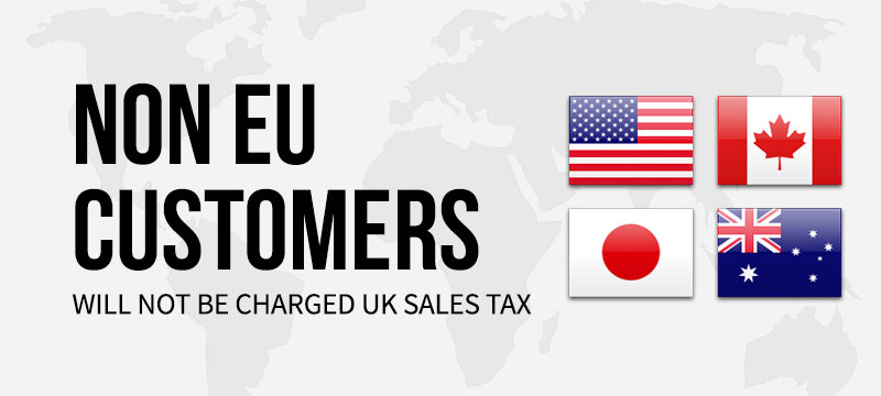 Non EU Customers will not be charged UK Sales Tax